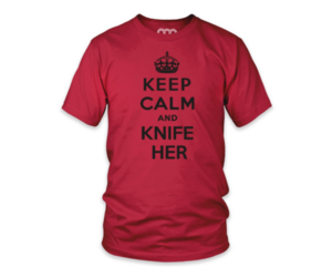 KEEP CALM AND KNIFE HER
