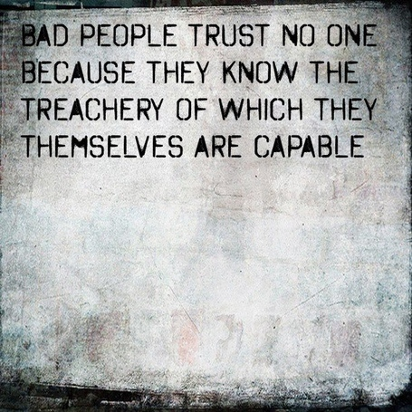Bad-men-trust-no-one-because-they-know-the-treachery-of-which-they-themselves-are-capable-_medium