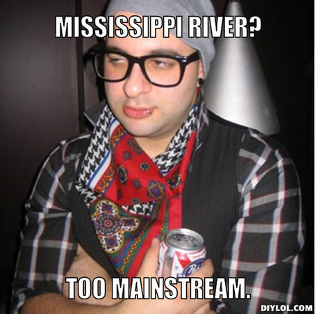Oblivious-hipster-meme-generator-mississippi-river-too-mainstream-a408e8_medium