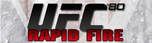 UFC 80 rapid fire