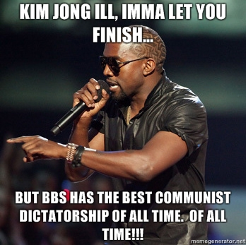 Kim-jong-ill-imma-let-you-finish-but-bbs-has-the-best-communist-dictatorship-of-all-time-of-all-time_medium