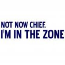 Not_now_chief_im_in_the_zone_t_shirt_small