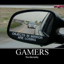 Objects_in_mirror_are_losing_the_gamer_mentality